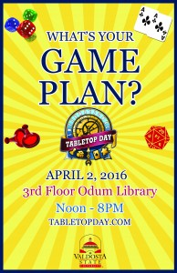 What's your game plan? International Tabletop Day April 2, 2016 Third Floor Odum Library Noon until 8:00 pm tabletopday.com